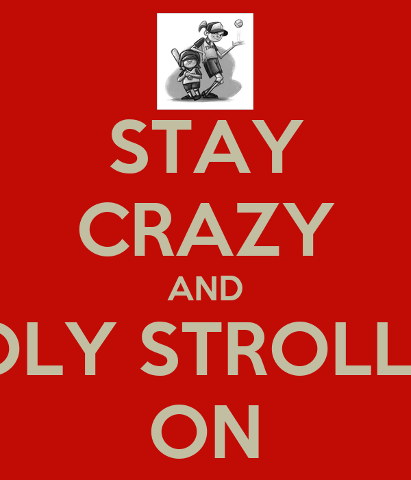 STAY CRAZY AND HOLY STROLLER ON
