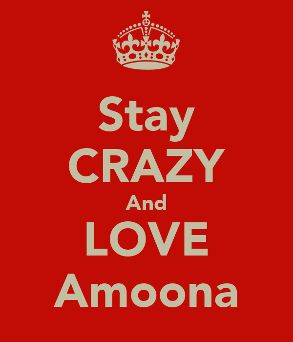 Stay CRAZY And LOVE Amoona