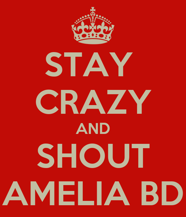 STAY  CRAZY AND SHOUT AMELIA BD
