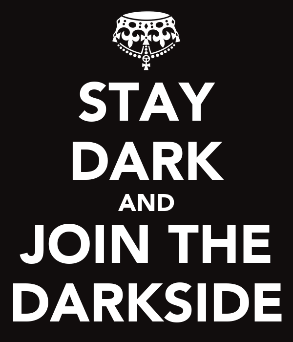 STAY DARK AND JOIN THE DARKSIDE