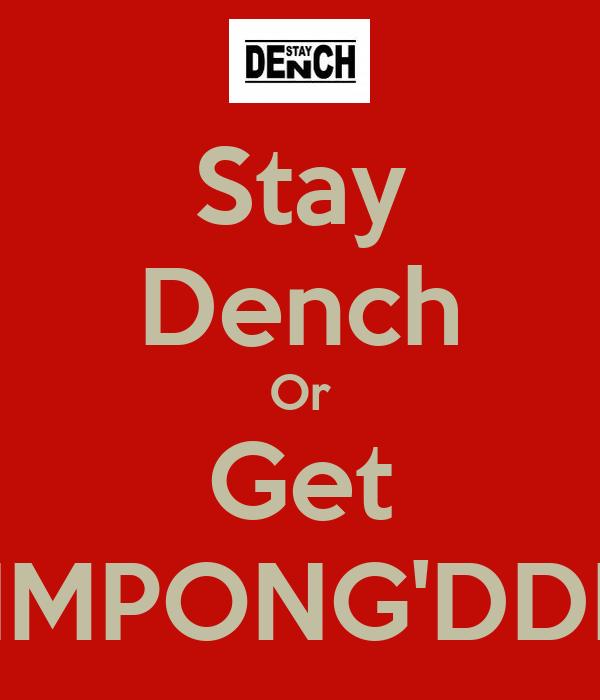 Stay Dench Or Get FRIMPONG'DDDD