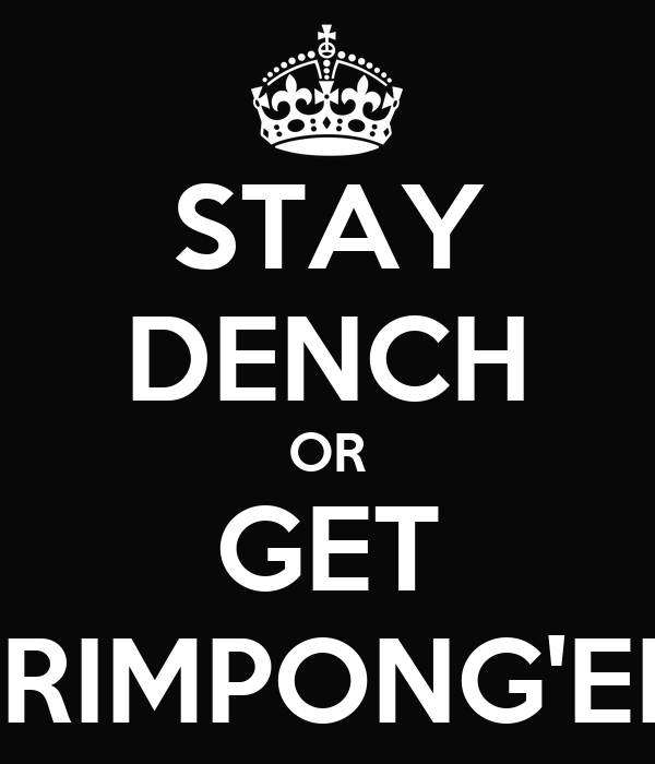 STAY DENCH OR GET FRIMPONG'ED