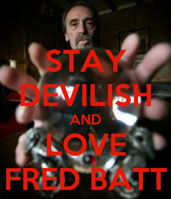 STAY DEVILISH AND LOVE FRED BATT