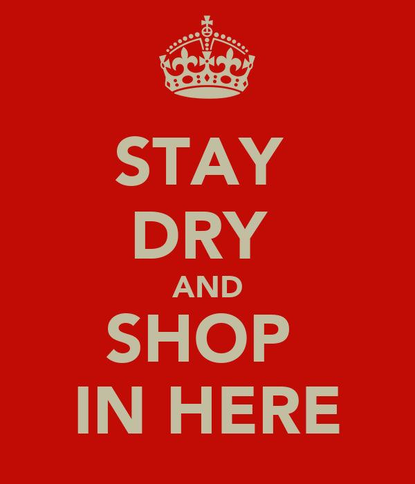 STAY  DRY  AND SHOP  IN HERE