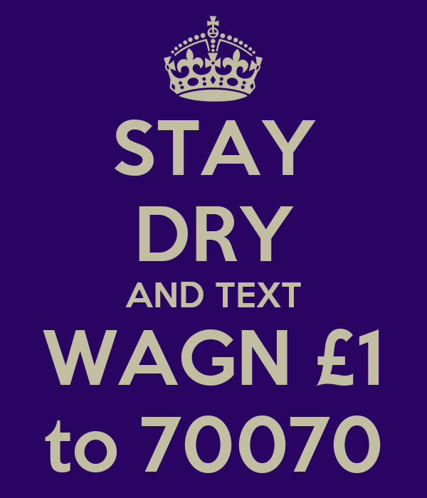 STAY DRY AND TEXT WAGN £1 to 70070