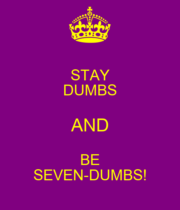 STAY DUMBS AND BE SEVEN-DUMBS!