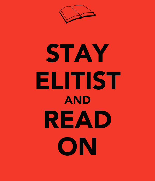 STAY ELITIST AND READ ON
