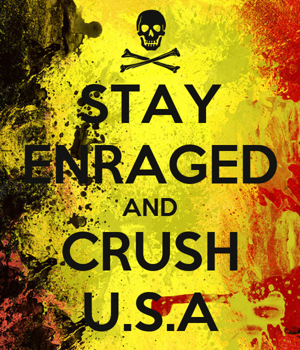 STAY ENRAGED AND CRUSH U.S.A