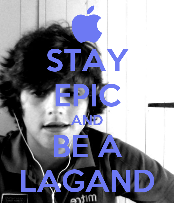 STAY EPIC AND BE A LAGAND