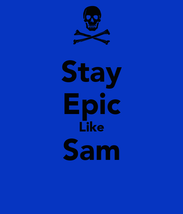 Stay Epic Like Sam