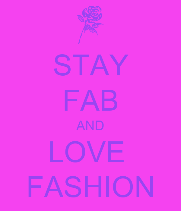 STAY FAB AND LOVE  FASHION