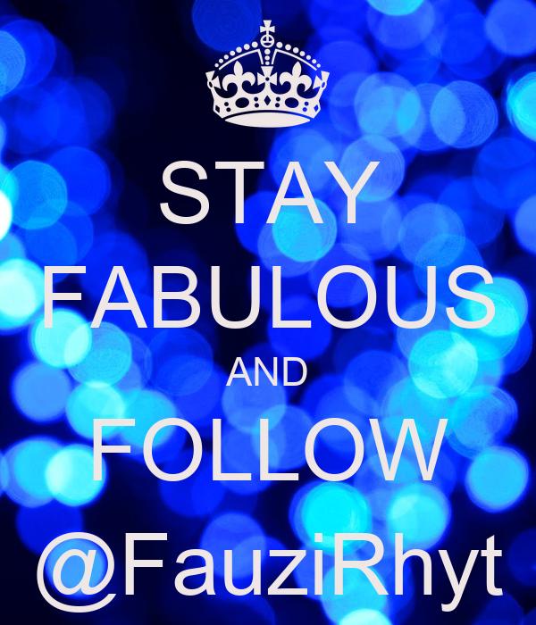 STAY FABULOUS AND FOLLOW @FauziRhyt