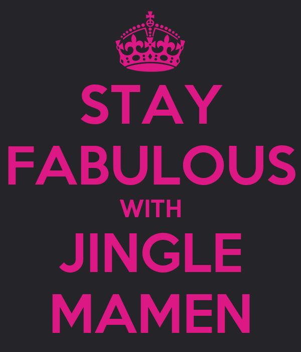 STAY FABULOUS WITH JINGLE MAMEN