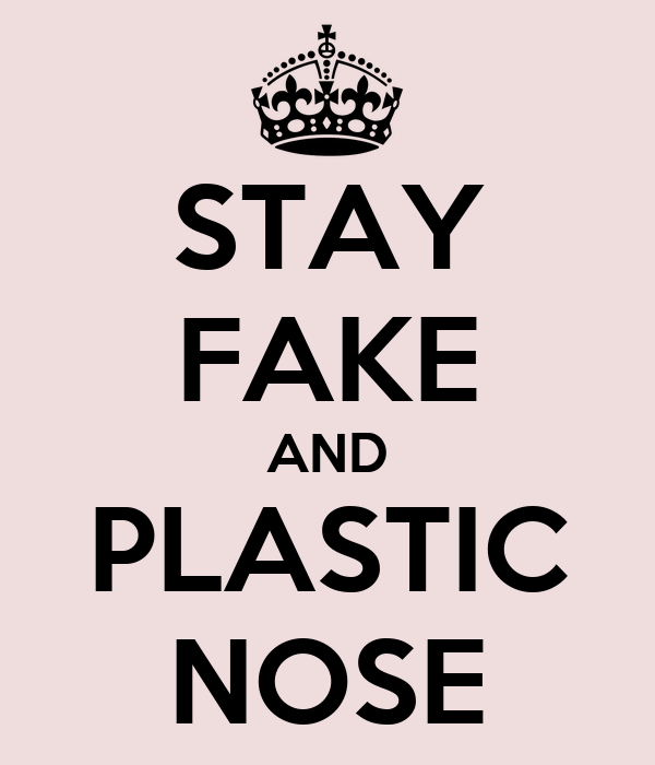 STAY FAKE AND PLASTIC NOSE