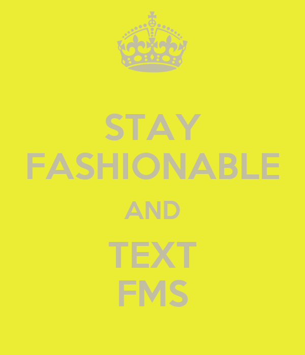 STAY FASHIONABLE AND TEXT FMS