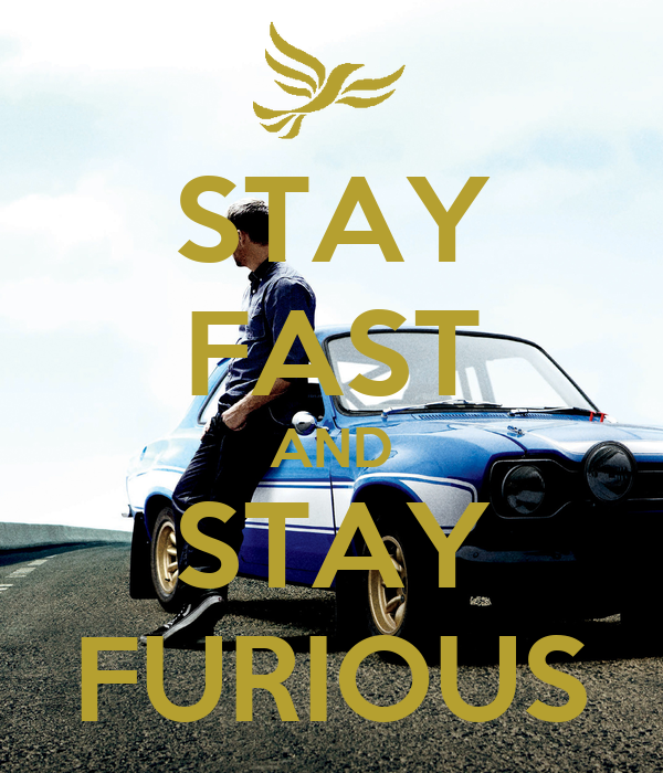 STAY FAST AND STAY FURIOUS