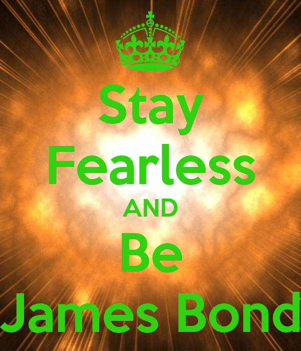 Stay Fearless AND Be James Bond