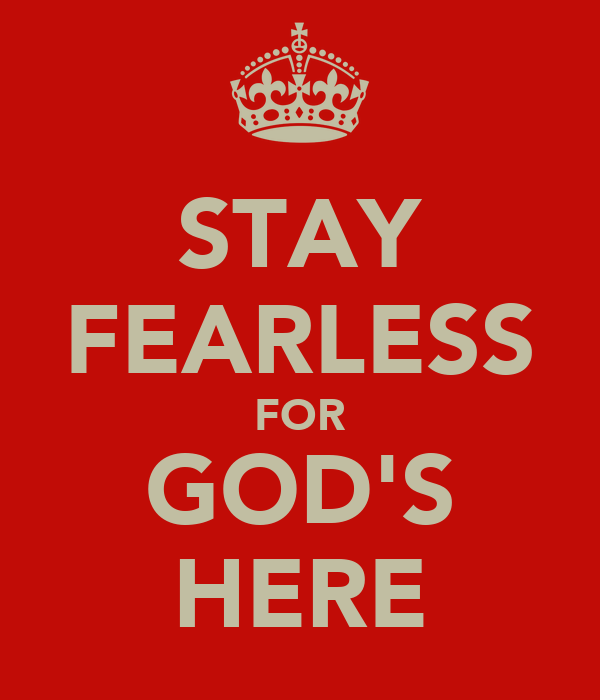 STAY FEARLESS FOR GOD'S HERE