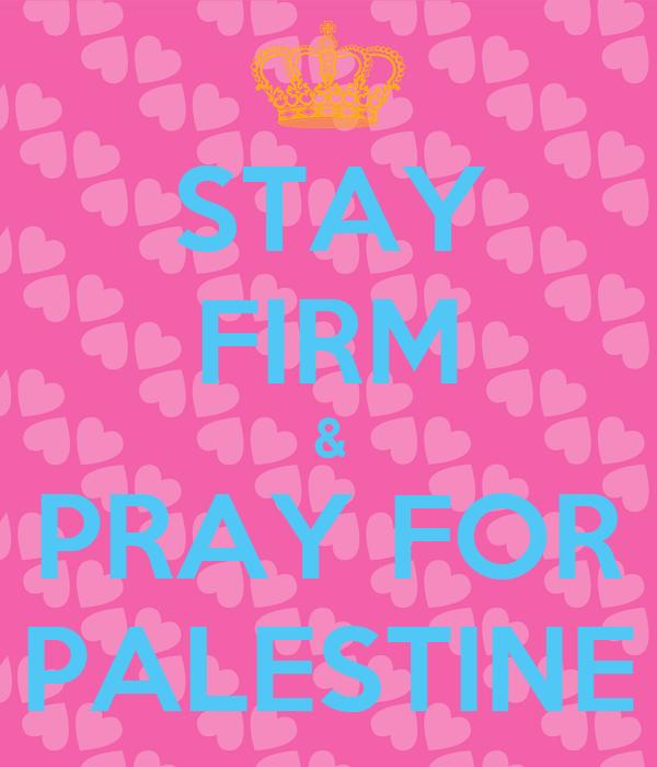STAY FIRM & PRAY FOR PALESTINE