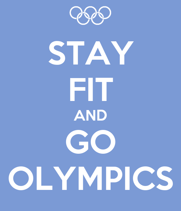 STAY FIT AND GO OLYMPICS