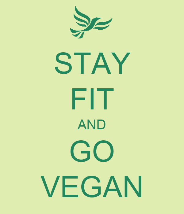 STAY FIT AND GO VEGAN