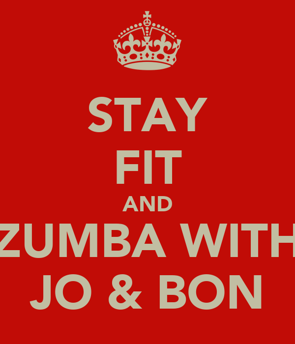 STAY FIT AND ZUMBA WITH JO & BON