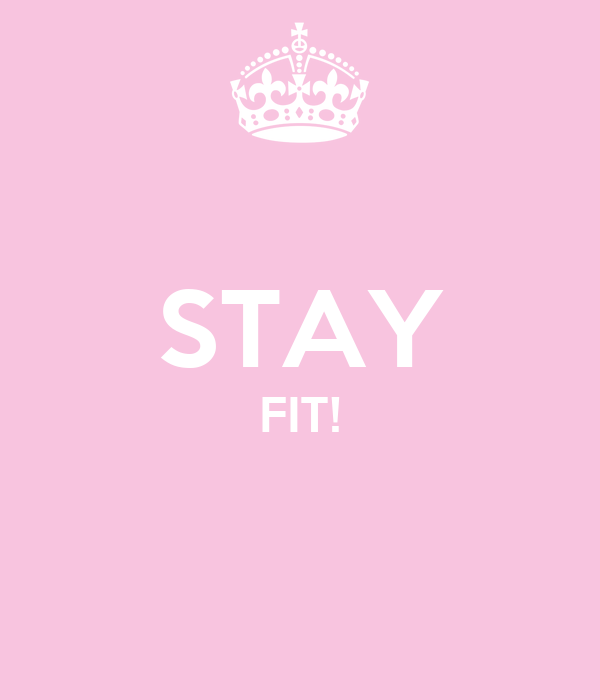 STAY FIT!