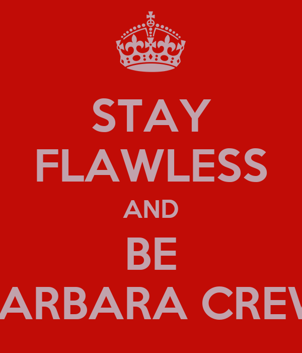 STAY FLAWLESS AND BE BARBARA CREW
