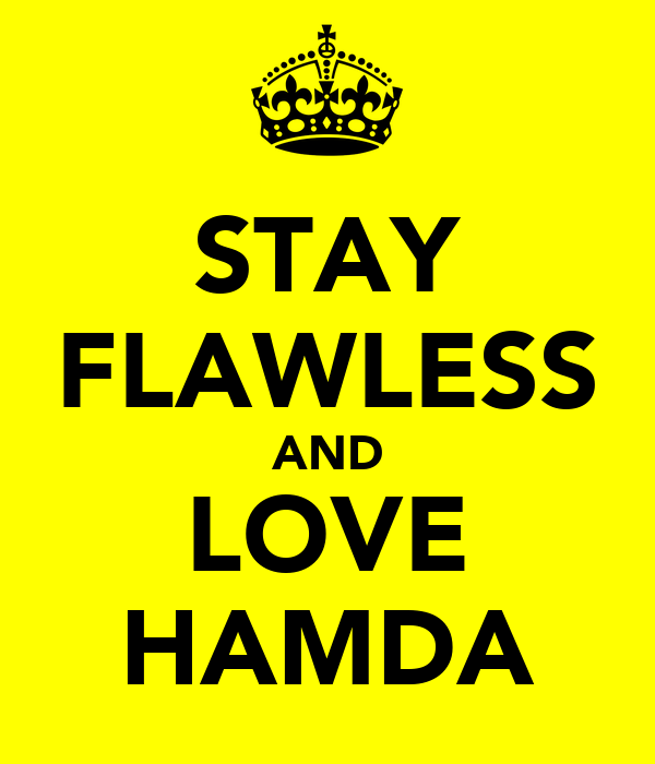 STAY FLAWLESS AND LOVE HAMDA