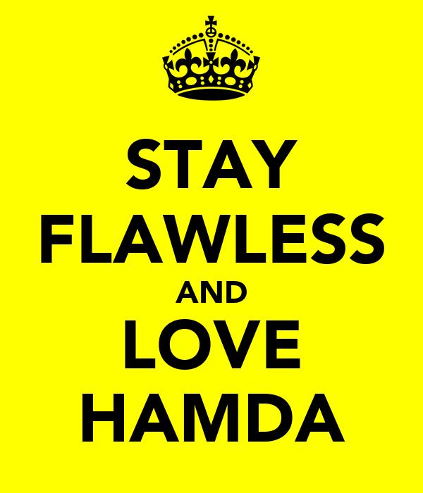 STAY FLAWLESS AND LOVE HAMDA