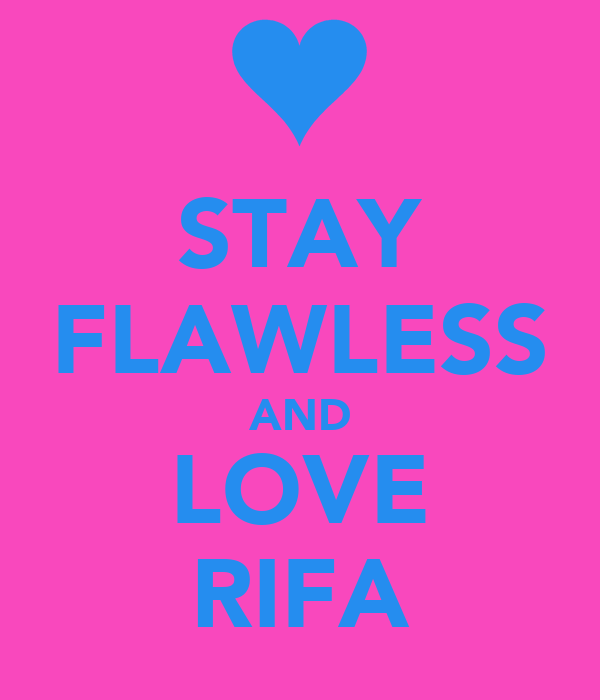 STAY FLAWLESS AND LOVE RIFA