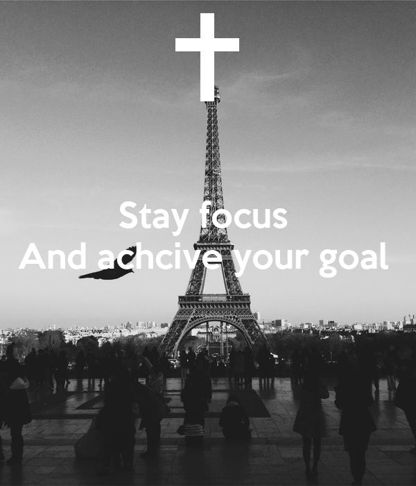 Stay focus  And achcive your goal