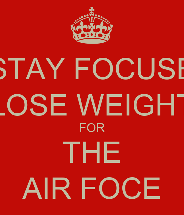 STAY FOCUSE LOSE WEIGHT FOR THE AIR FOCE