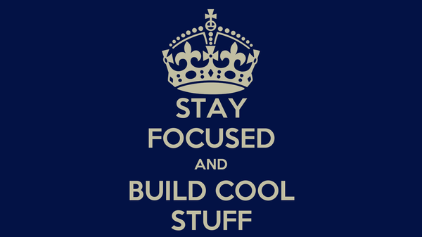 STAY FOCUSED AND BUILD COOL STUFF Poster | lanette | Keep Calm-o-Matic