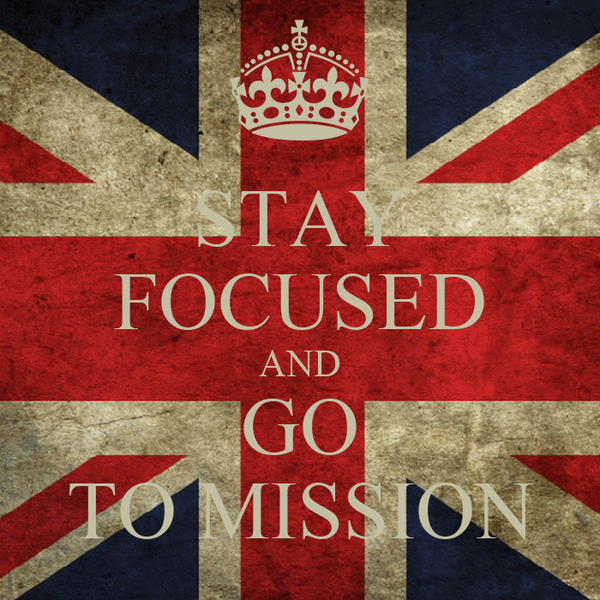 STAY FOCUSED AND GO TO MISSION