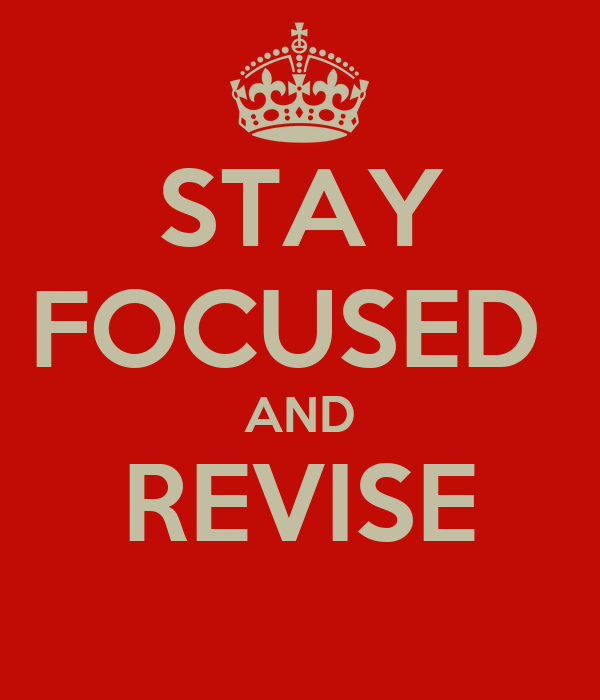 STAY FOCUSED  AND REVISE