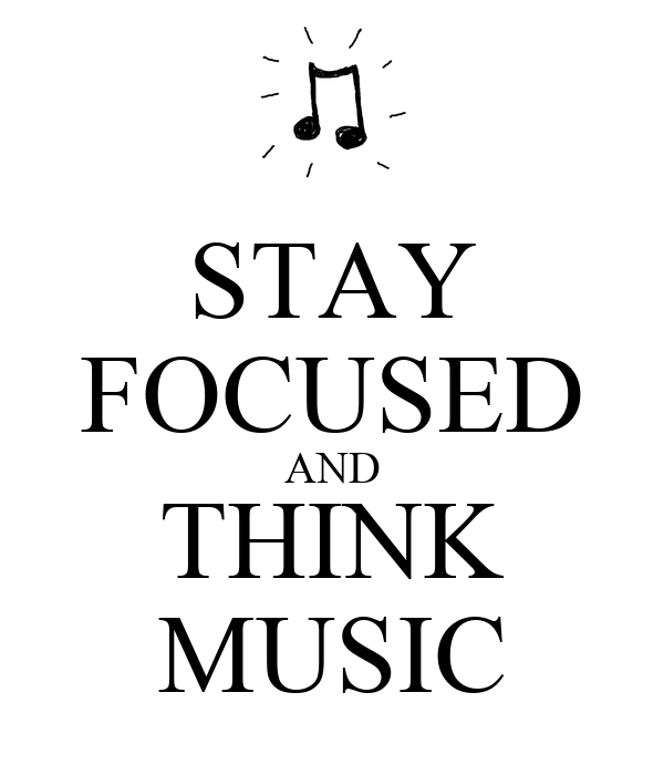 STAY FOCUSED AND THINK MUSIC