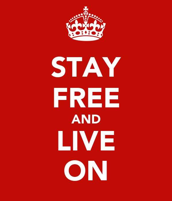 STAY FREE AND LIVE ON