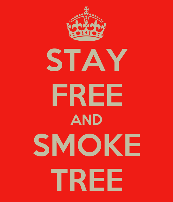 STAY FREE AND SMOKE TREE