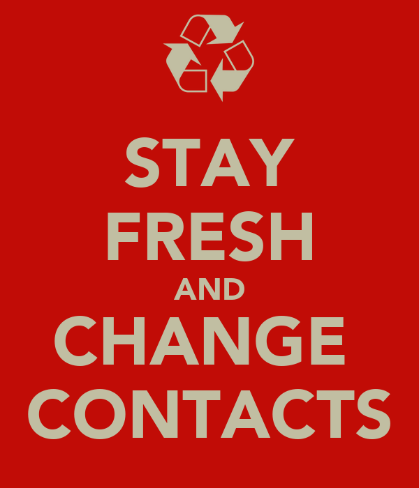 STAY FRESH AND CHANGE  CONTACTS