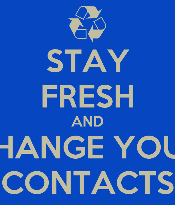 STAY FRESH AND CHANGE YOUR CONTACTS
