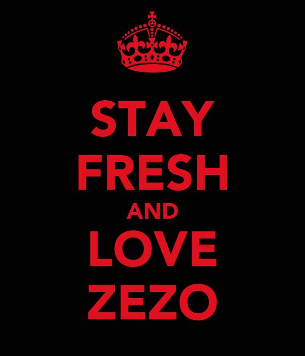 STAY FRESH AND LOVE ZEZO