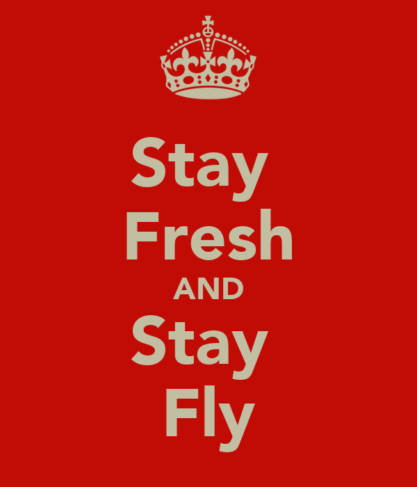 Stay  Fresh AND Stay  Fly