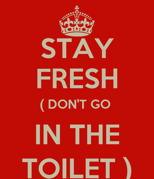 STAY FRESH ( DON'T GO  IN THE TOILET )