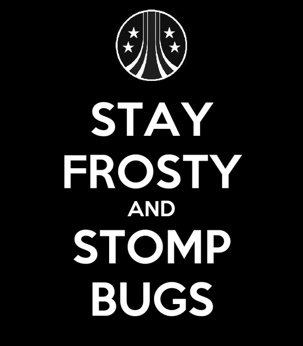 STAY FROSTY AND STOMP BUGS