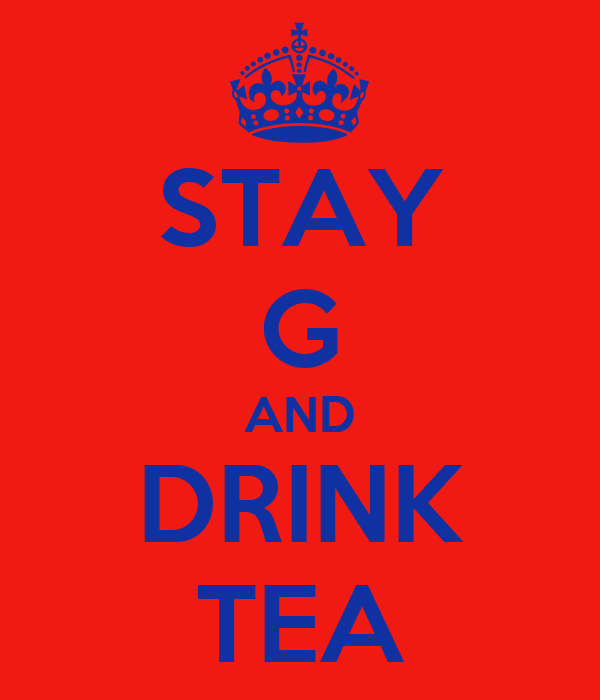 STAY G AND DRINK TEA