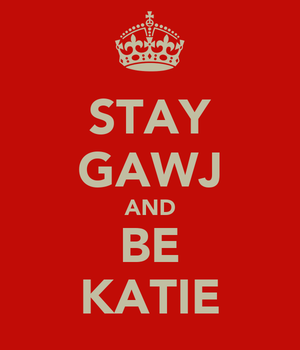 STAY GAWJ AND BE KATIE