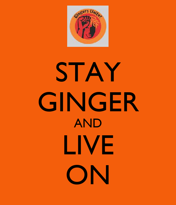 STAY GINGER AND LIVE ON