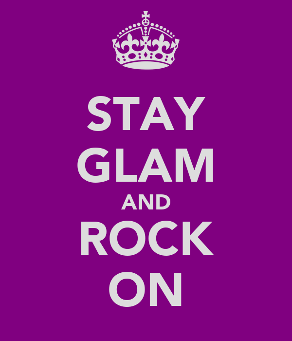 STAY GLAM AND ROCK ON