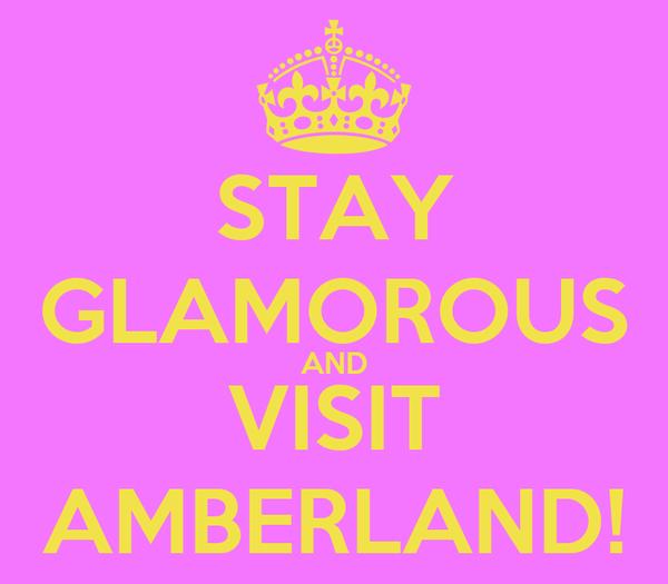 STAY GLAMOROUS AND VISIT AMBERLAND!